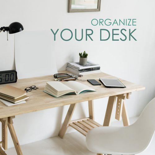 ORGANIZE YOUR DESK